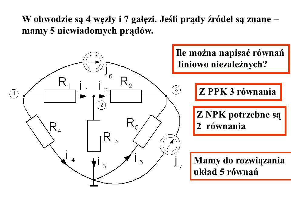 W obwodzie są 4 węzły i 7 gałęzi. Jeśli prądy źródeł są znane – mamy 5 niewiadomych prądów. Ile można napisać równań liniowo niezależnych? Z PPK 3 rów