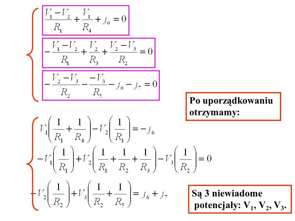 Po uporządkowaniu otrzymamy: Są 3 niewiadome potencjały: V 1, V 2, V 3.