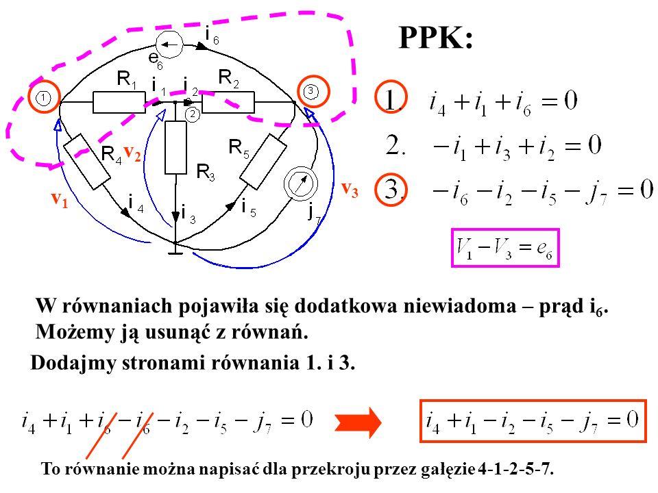 v1v1 v2v2 v3v3 PPK: W równaniach pojawiła się dodatkowa niewiadoma – prąd i 6. Możemy ją usunąć z równań. Dodajmy stronami równania 1. i 3. To równani