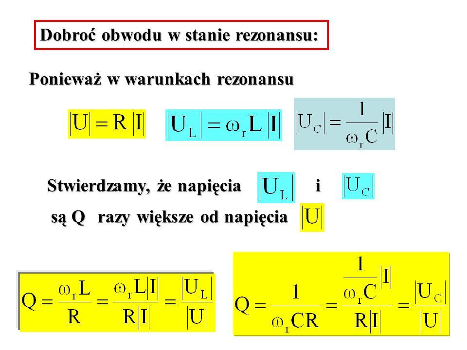 Ponieważ w warunkach rezonansu Stwierdzamy, że napięcia i są Q razy większe od napięcia Dobroć obwodu w stanie rezonansu: