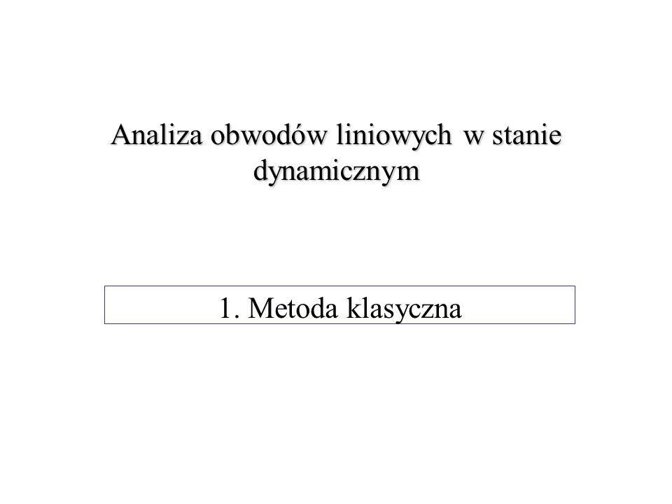 Analiza obwodów liniowych w stanie dynamicznym 1. Metoda klasyczna