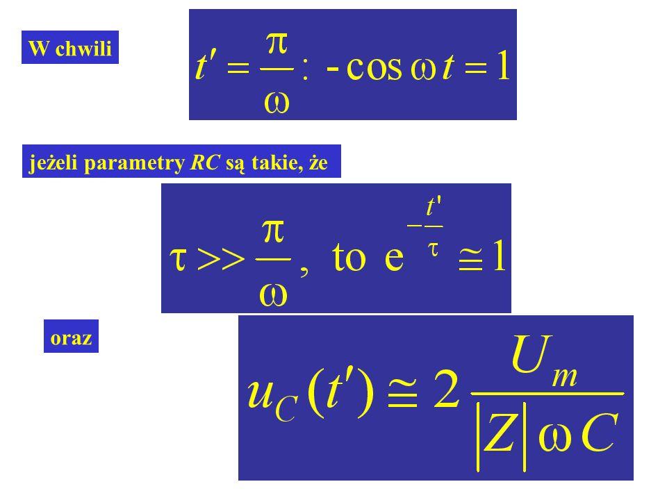 W chwili jeżeli parametry RC są takie, że oraz