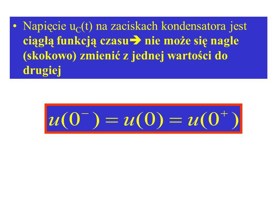 Napięcie u C (t) na zaciskach kondensatora jest ciągłą funkcją czasu nie może się nagle (skokowo) zmienić z jednej wartości do drugiej