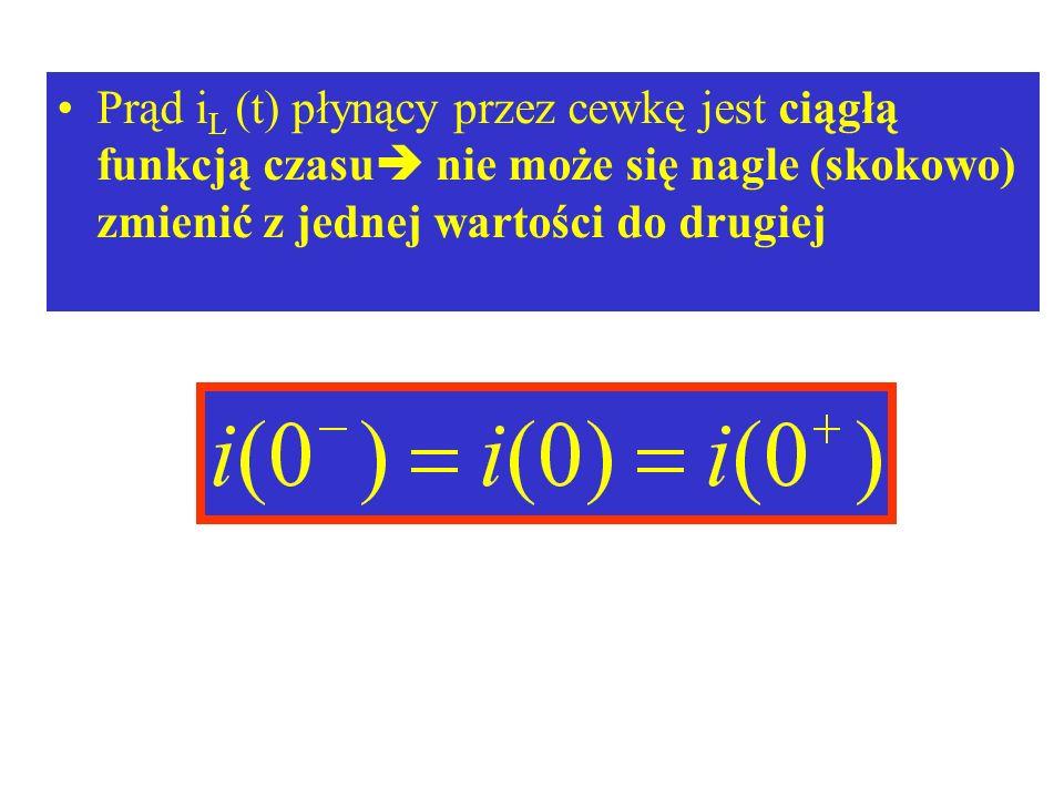 Prąd i L (t) płynący przez cewkę jest ciągłą funkcją czasu nie może się nagle (skokowo) zmienić z jednej wartości do drugiej