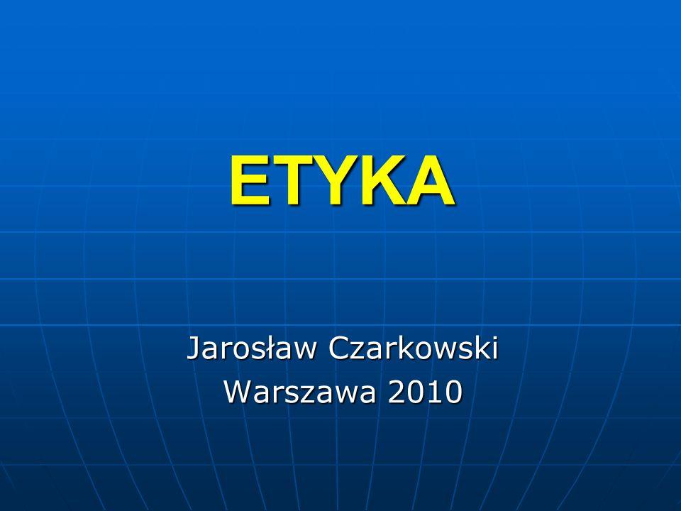 ETYKA Jarosław Czarkowski Warszawa 2010