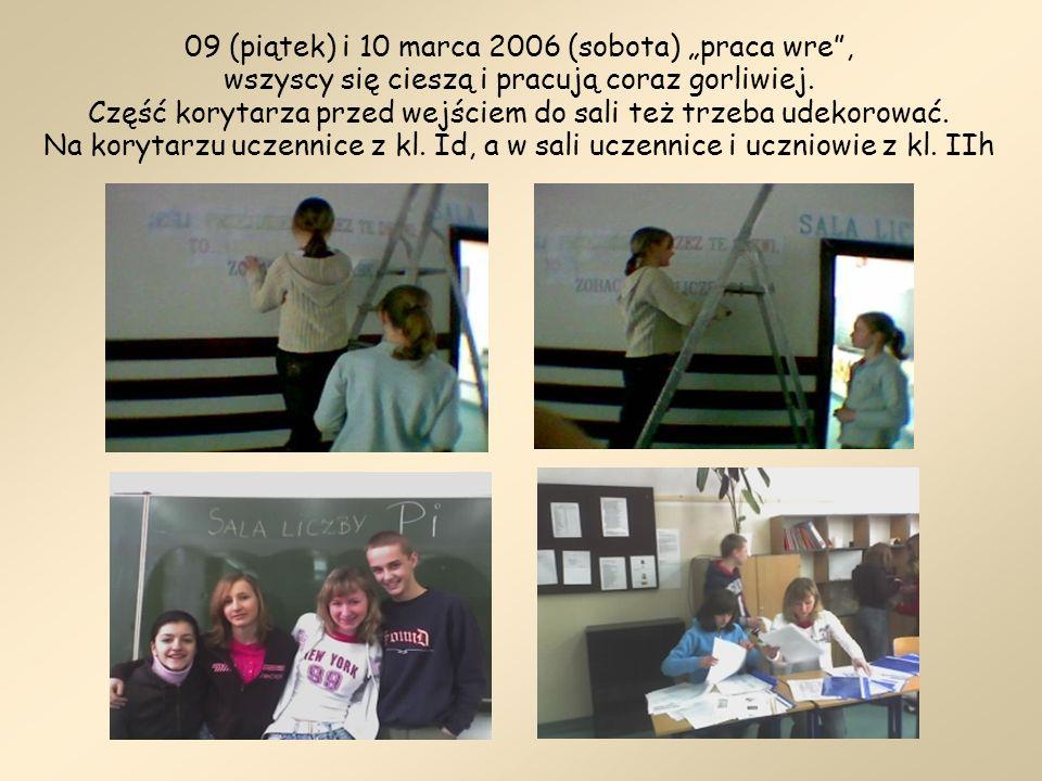 09 (piątek) i 10 marca 2006 (sobota) praca wre, wszyscy się cieszą i pracują coraz gorliwiej. Część korytarza przed wejściem do sali też trzeba udekor