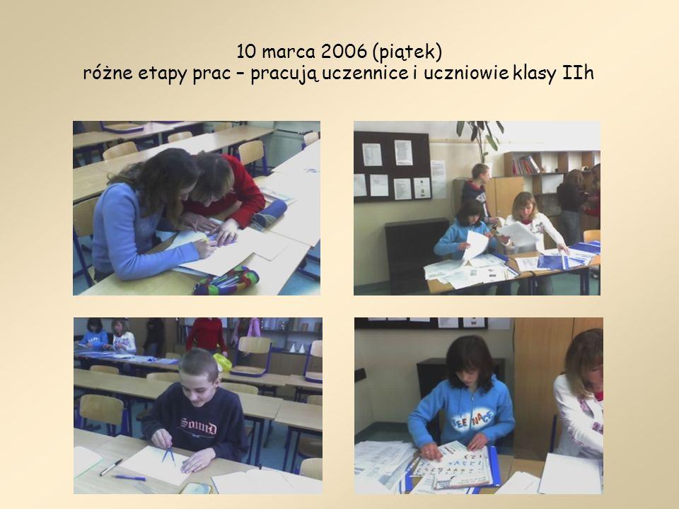 10 marca 2006 (piątek) różne etapy prac – pracują uczennice i uczniowie klasy IIh