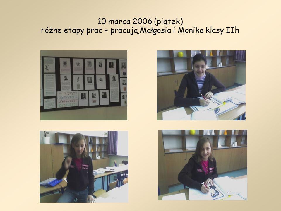 10 marca 2006 (piątek) różne etapy prac – pracują Małgosia i Monika klasy IIh