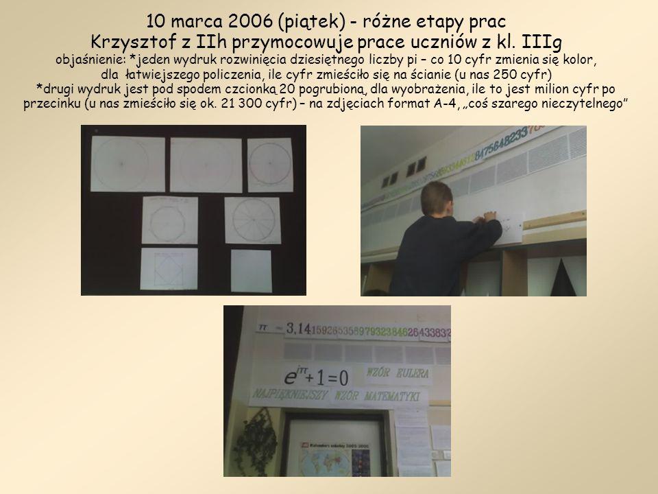 10 marca 2006 (piątek) - różne etapy prac Krzysztof z IIh przymocowuje prace uczniów z kl. IIIg objaśnienie: *jeden wydruk rozwinięcia dziesiętnego li