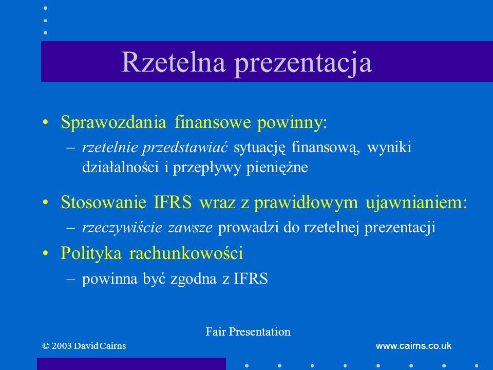 © 2003 David Cairnswww.cairns.co.uk Rzetelna prezentacja Sprawozdania finansowe powinny: –rzetelnie przedstawiać sytuację finansową, wyniki działalnoś