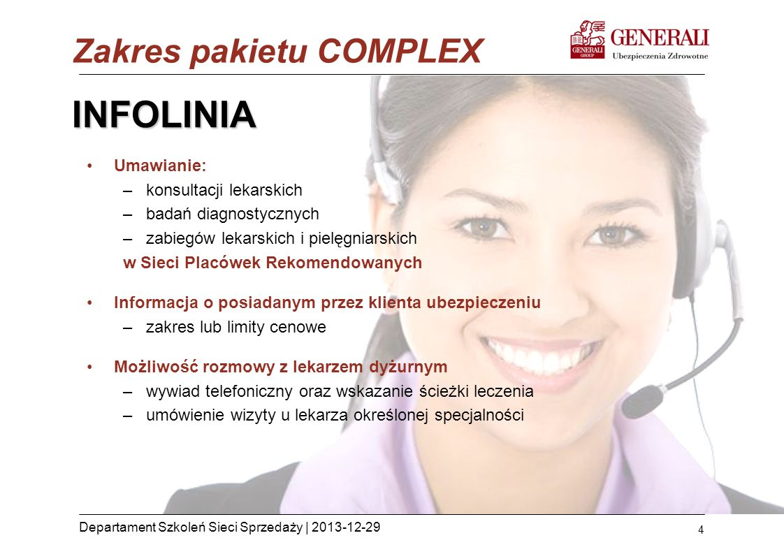 4 Departament Szkoleń Sieci Sprzedaży | 2013-12-29 Zakres pakietu COMPLEX Umawianie: –konsultacji lekarskich –badań diagnostycznych –zabiegów lekarski