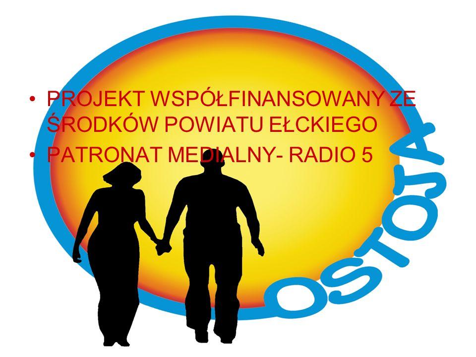PROJEKT WSPÓŁFINANSOWANY ZE ŚRODKÓW POWIATU EŁCKIEGO PATRONAT MEDIALNY- RADIO 5