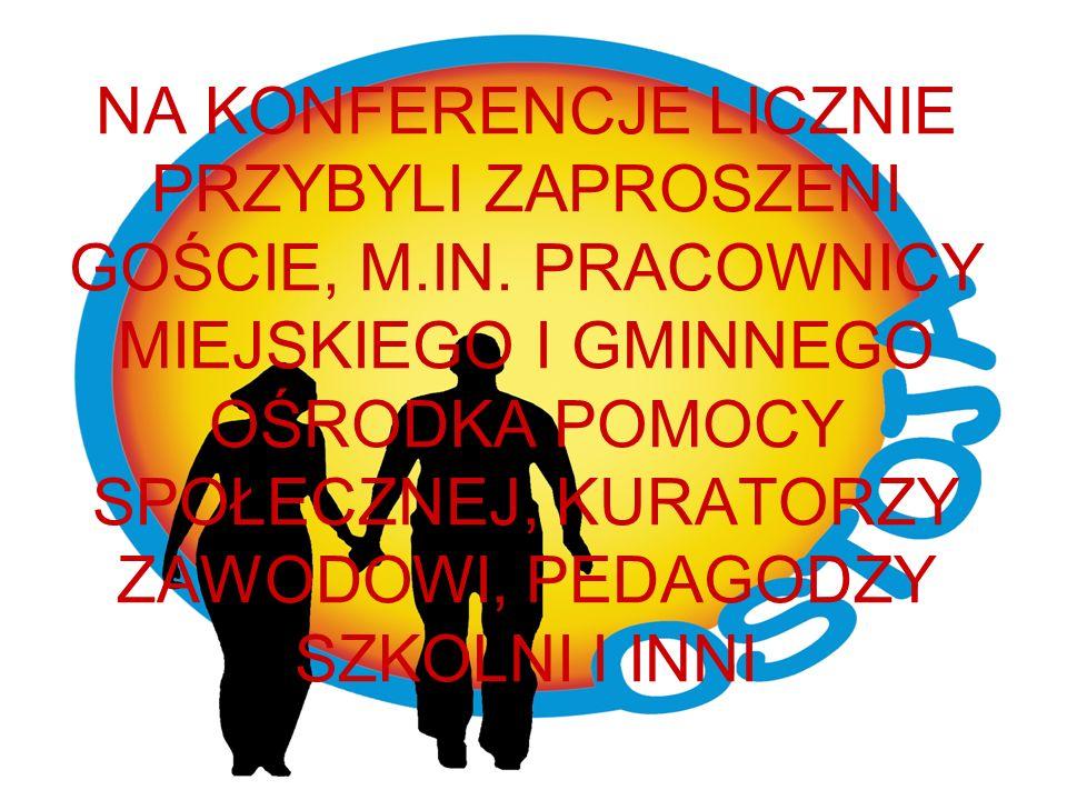 NA KONFERENCJE LICZNIE PRZYBYLI ZAPROSZENI GOŚCIE, M.IN.