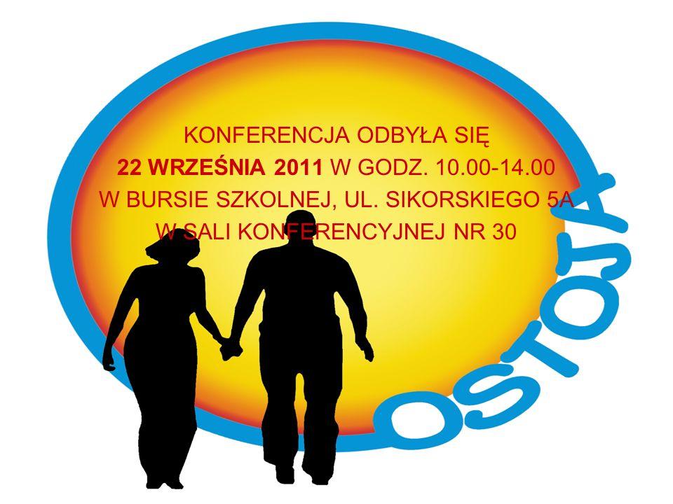 KONFERENCJA ODBYŁA SIĘ 22 WRZEŚNIA 2011 W GODZ. 10.00-14.00 W BURSIE SZKOLNEJ, UL.