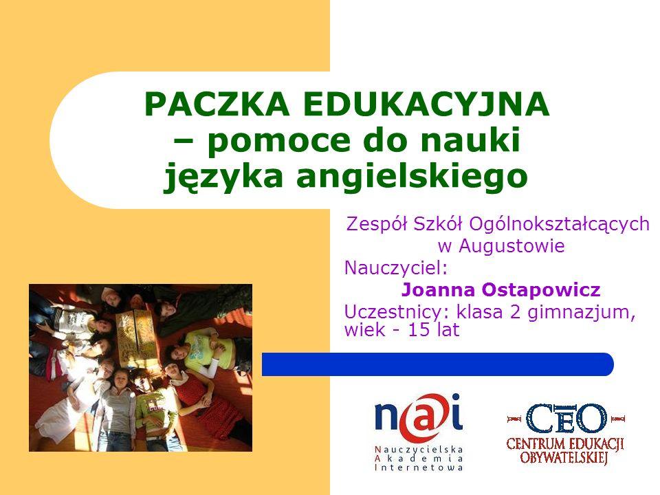 PACZKA EDUKACYJNA – pomoce do nauki języka angielskiego Zespół Szkół Ogólnokształcących w Augustowie Nauczyciel: Joanna Ostapowicz Uczestnicy: klasa 2