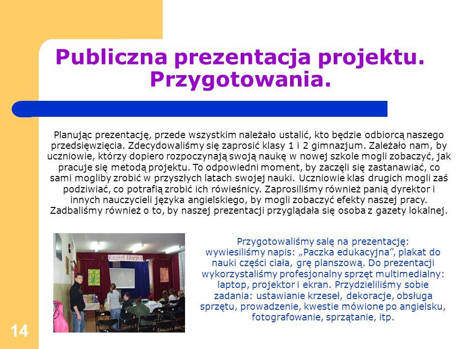14 Publiczna prezentacja projektu. Przygotowania. Planując prezentację, przede wszystkim należało ustalić, kto będzie odbiorcą naszego przedsięwzięcia