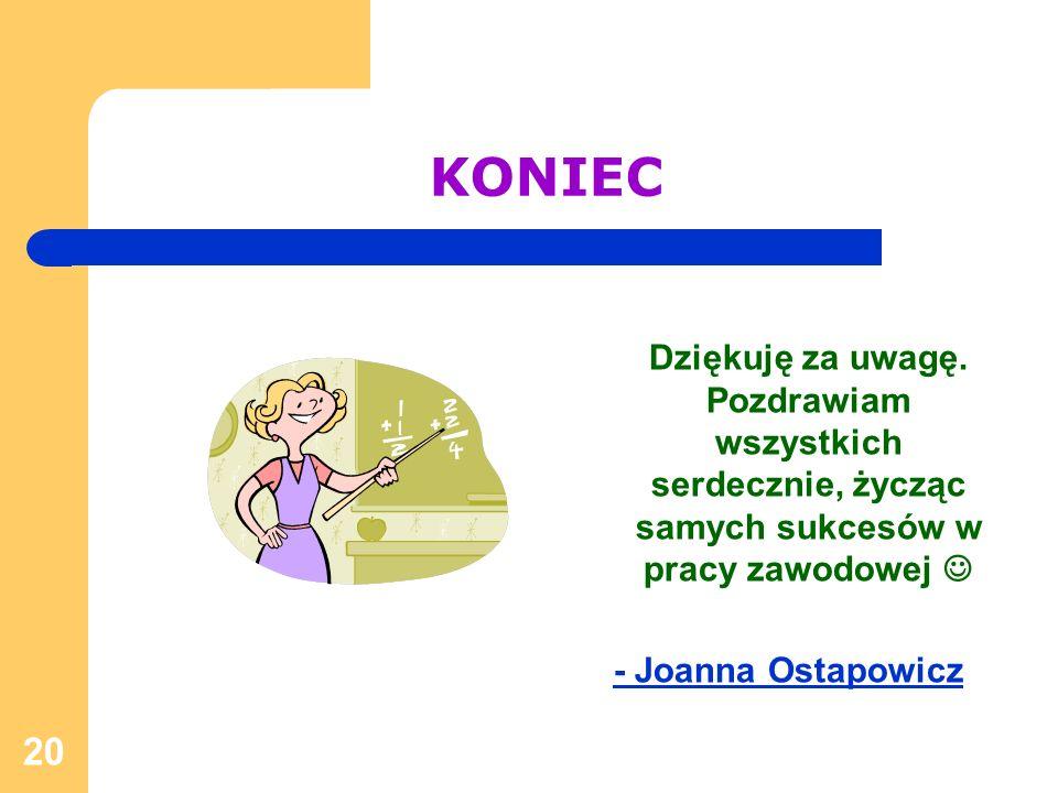 20 KONIEC Dziękuję za uwagę. Pozdrawiam wszystkich serdecznie, życząc samych sukcesów w pracy zawodowej - Joanna Ostapowicz