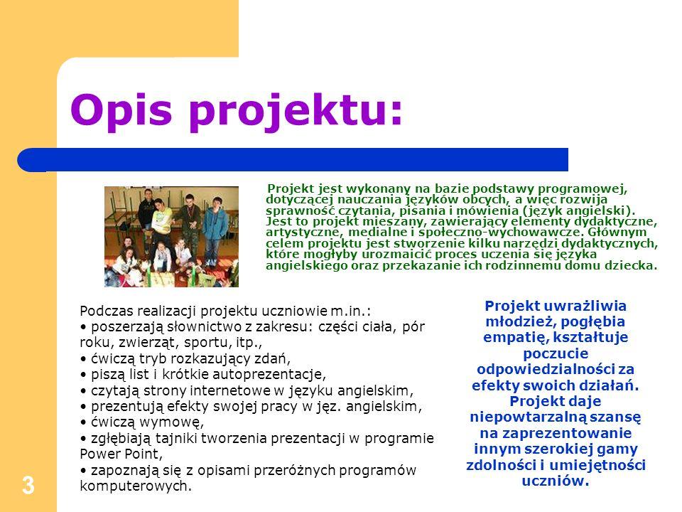 3 Opis projektu: Projekt jest wykonany na bazie podstawy programowej, dotyczącej nauczania języków obcych, a więc rozwija sprawność czytania, pisania