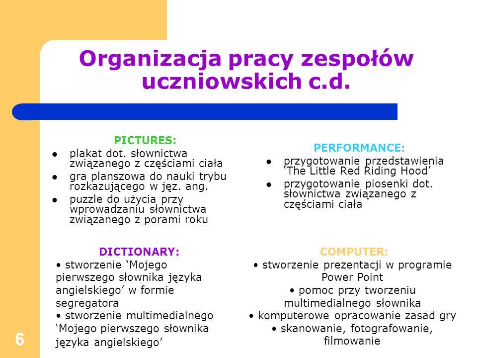 6 Organizacja pracy zespołów uczniowskich c.d. PICTURES: plakat dot. słownictwa związanego z częściami ciała gra planszowa do nauki trybu rozkazująceg