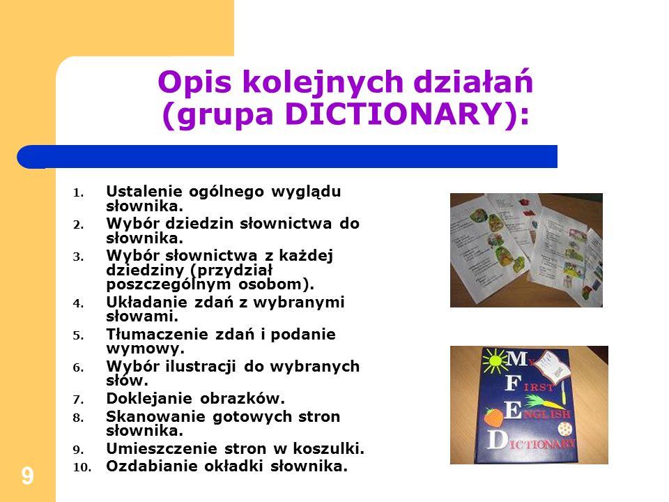 9 Opis kolejnych działań (grupa DICTIONARY): 1. Ustalenie ogólnego wyglądu słownika. 2. Wybór dziedzin słownictwa do słownika. 3. Wybór słownictwa z k