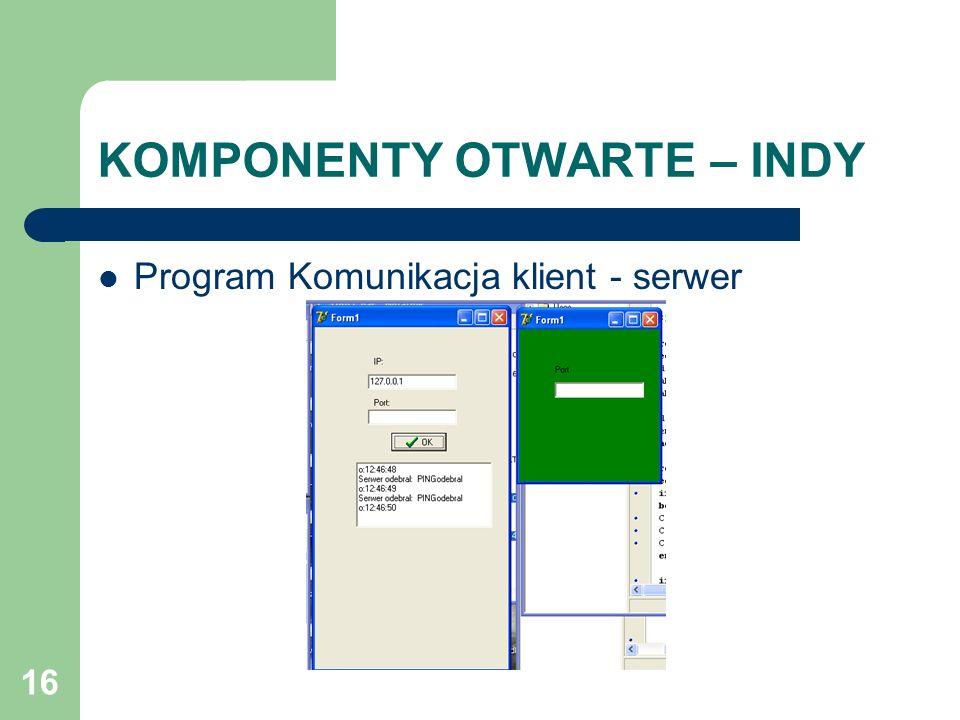 16 KOMPONENTY OTWARTE – INDY Program Komunikacja klient - serwer