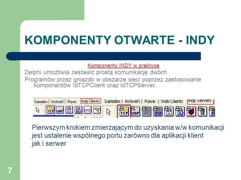7 KOMPONENTY OTWARTE - INDY Komponenty INDY w praktyce Delphi umożliwia zestawić prostą komunikację dwóch Programów przez gniazdo w obszarze sieci pop