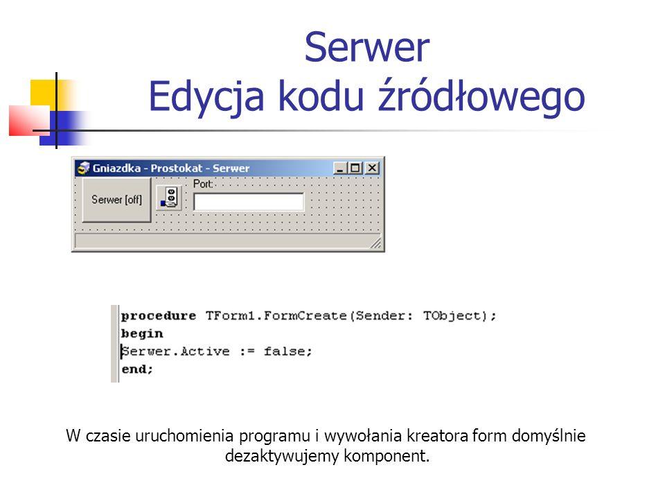 Serwer Edycja kodu źródłowego W czasie uruchomienia programu i wywołania kreatora form domyślnie dezaktywujemy komponent.