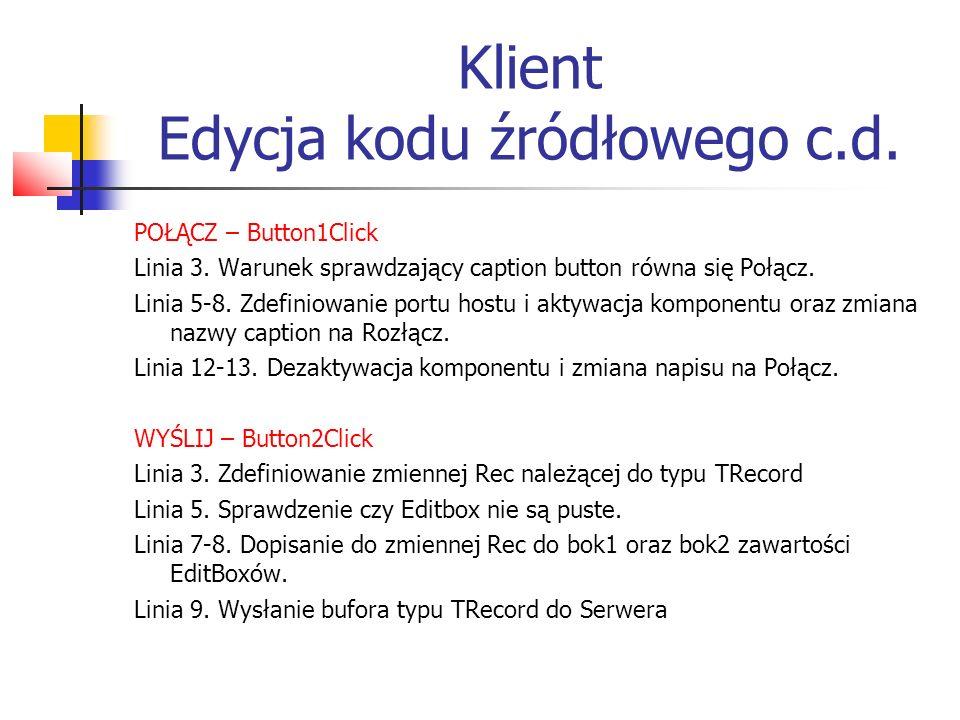POŁĄCZ – Button1Click Linia 3. Warunek sprawdzający caption button równa się Połącz. Linia 5-8. Zdefiniowanie portu hostu i aktywacja komponentu oraz