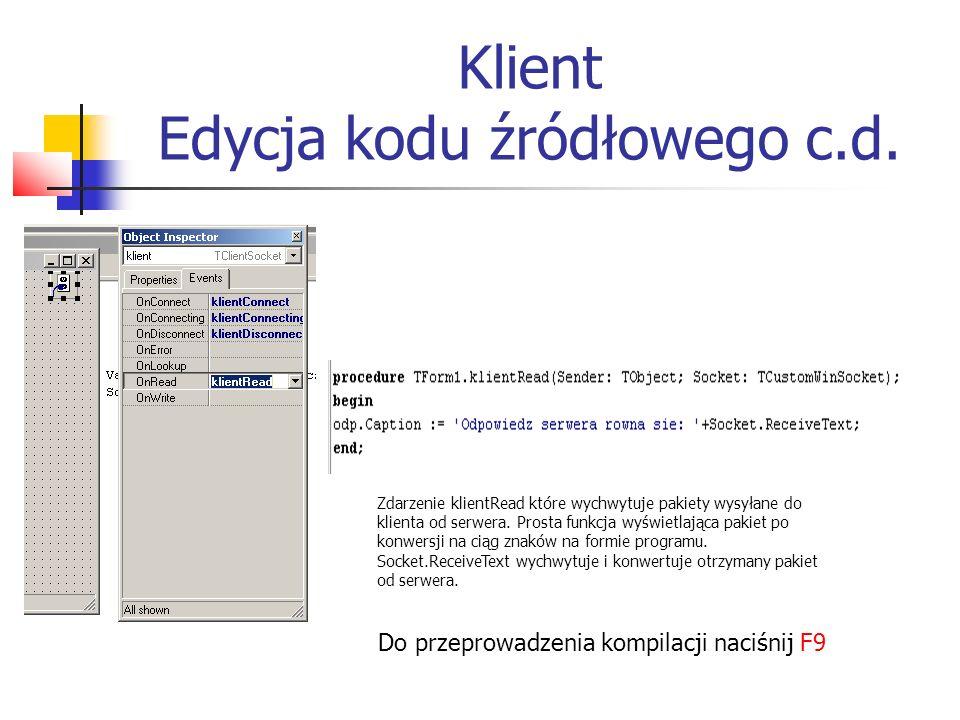 Klient Edycja kodu źródłowego c.d. Zdarzenie klientRead które wychwytuje pakiety wysyłane do klienta od serwera. Prosta funkcja wyświetlająca pakiet p