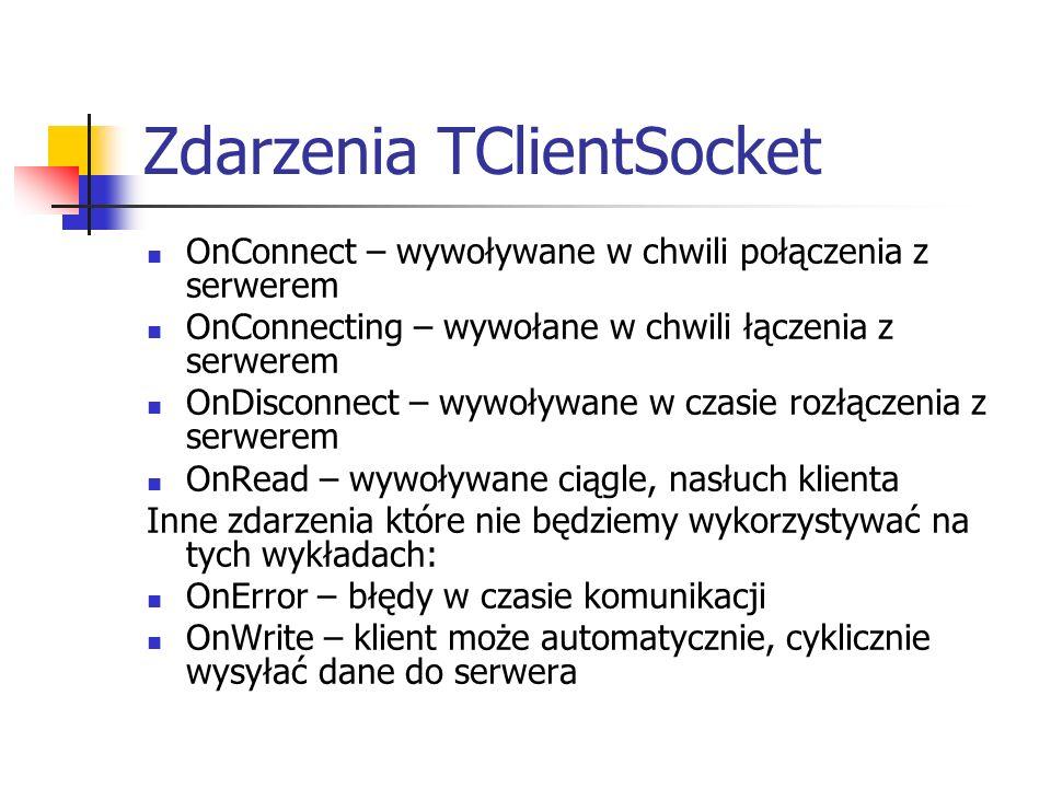 Zdarzenia TClientSocket OnConnect – wywoływane w chwili połączenia z serwerem OnConnecting – wywołane w chwili łączenia z serwerem OnDisconnect – wywo