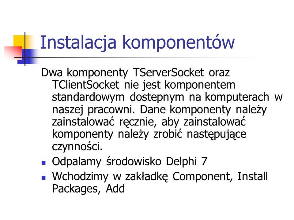Instalacja komponentów Dwa komponenty TServerSocket oraz TClientSocket nie jest komponentem standardowym dostepnym na komputerach w naszej pracowni. D