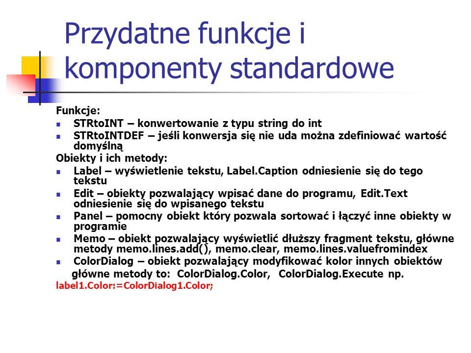 Przydatne funkcje i komponenty standardowe Funkcje: STRtoINT – konwertowanie z typu string do int STRtoINTDEF – jeśli konwersja się nie uda można zdef