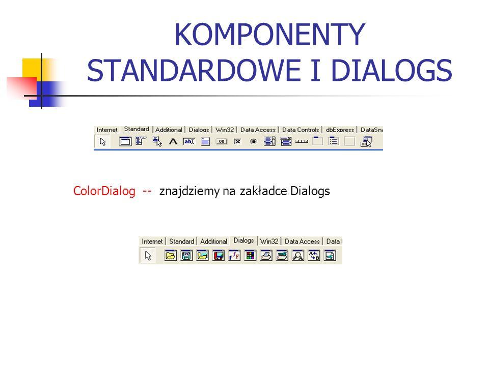KOMPONENTY STANDARDOWE I DIALOGS ColorDialog -- znajdziemy na zakładce Dialogs