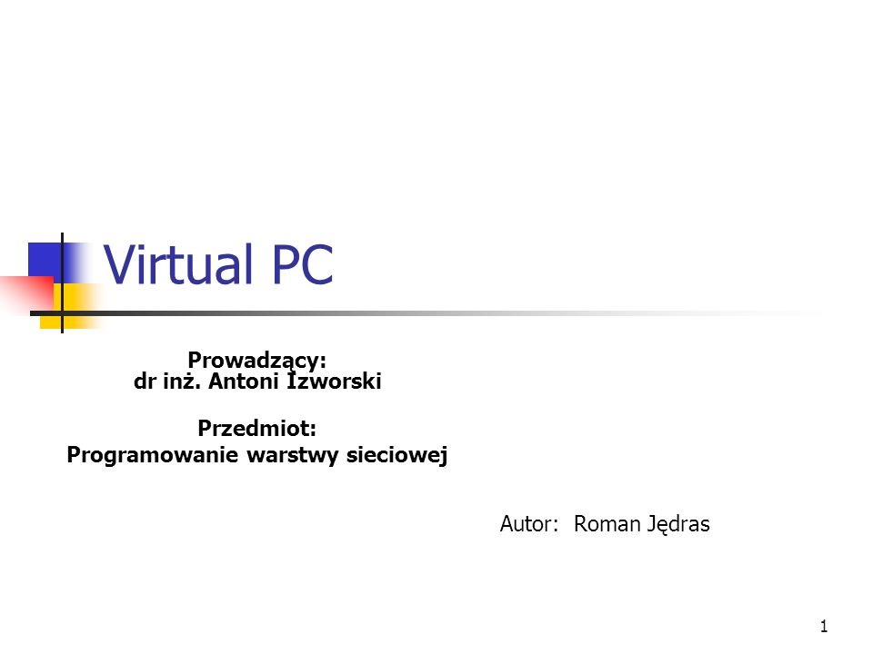 1 Virtual PC Prowadzący: dr inż. Antoni Izworski Przedmiot: Programowanie warstwy sieciowej Autor: Roman Jędras