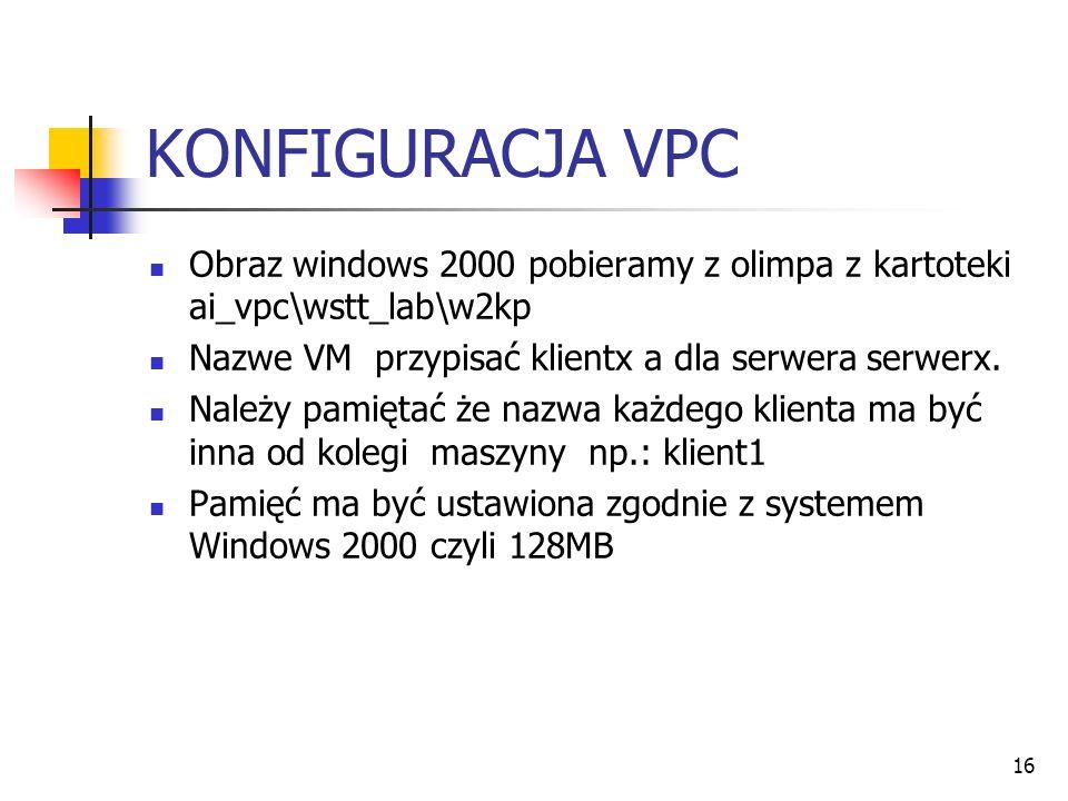 16 KONFIGURACJA VPC Obraz windows 2000 pobieramy z olimpa z kartoteki ai_vpc\wstt_lab\w2kp Nazwe VM przypisać klientx a dla serwera serwerx. Należy pa