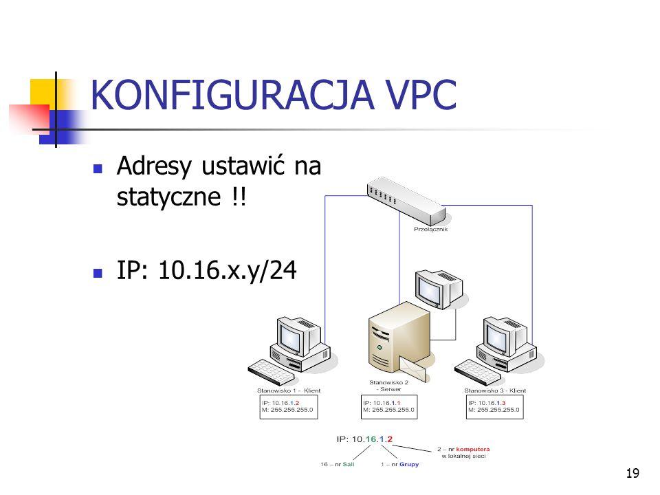 19 KONFIGURACJA VPC Adresy ustawić na statyczne !! IP: 10.16.x.y/24