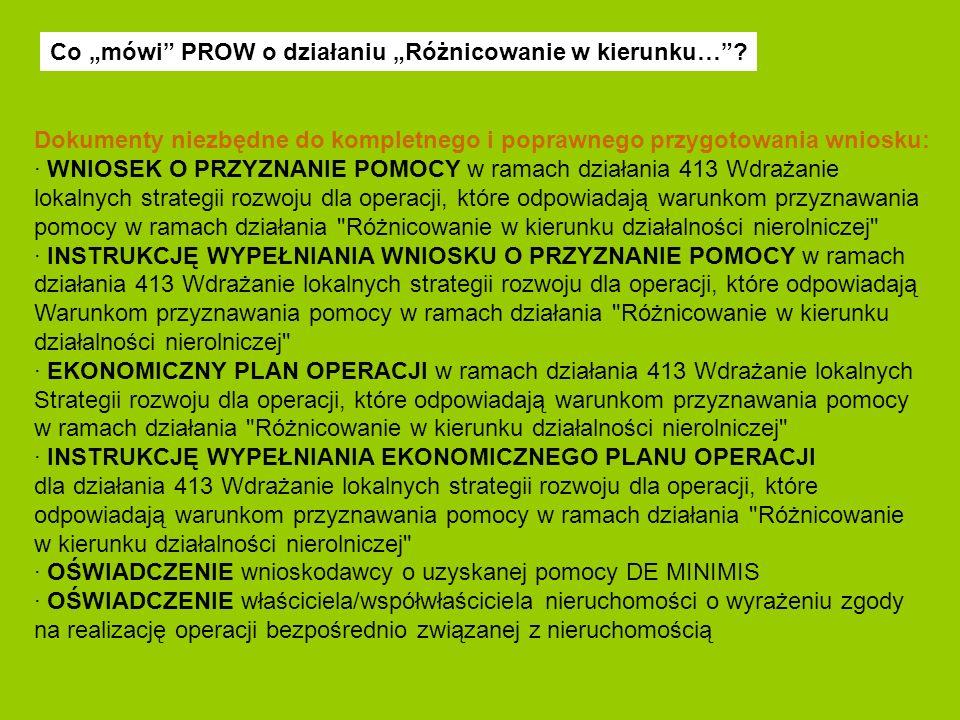 Dokumenty niezbędne do kompletnego i poprawnego przygotowania wniosku: · WNIOSEK O PRZYZNANIE POMOCY w ramach działania 413 Wdrażanie lokalnych strate