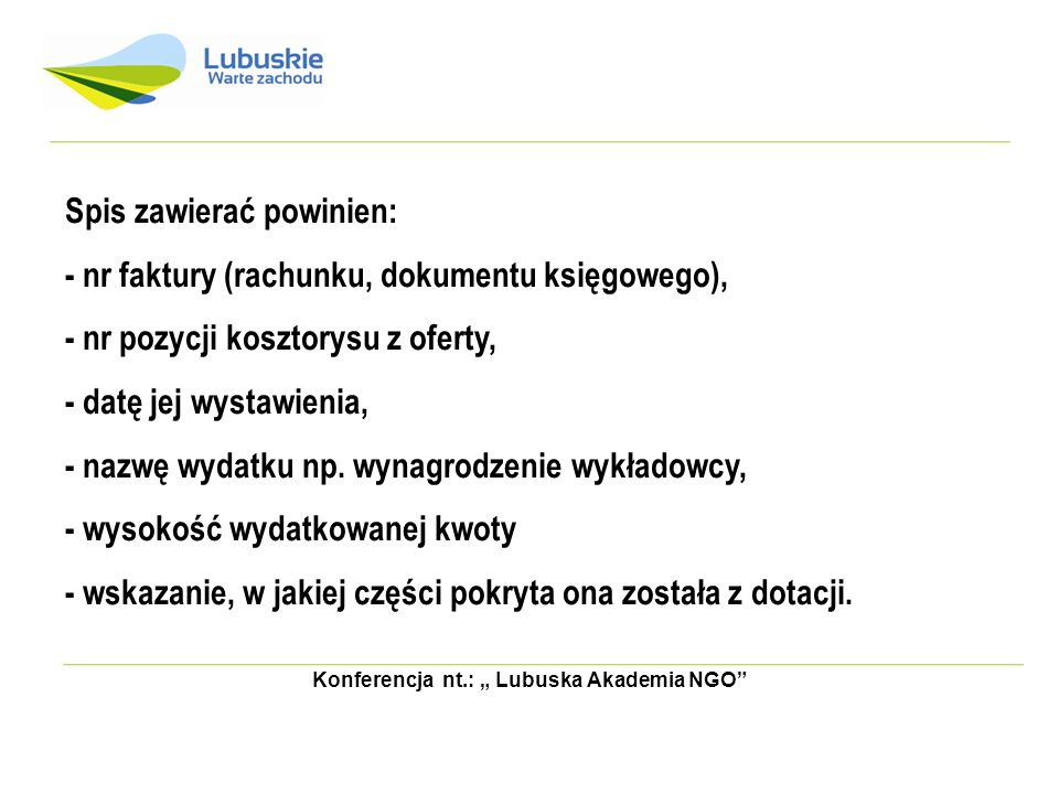 Konferencja nt.: Lubuska Akademia NGO Spis zawierać powinien: - nr faktury (rachunku, dokumentu księgowego), - nr pozycji kosztorysu z oferty, - datę