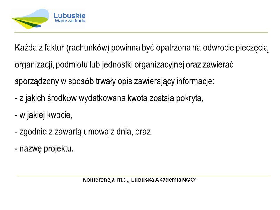 Konferencja nt.: Lubuska Akademia NGO Każda z faktur (rachunk ó w) powinna być opatrzona na odwrocie pieczęcią organizacji, podmiotu lub jednostki org