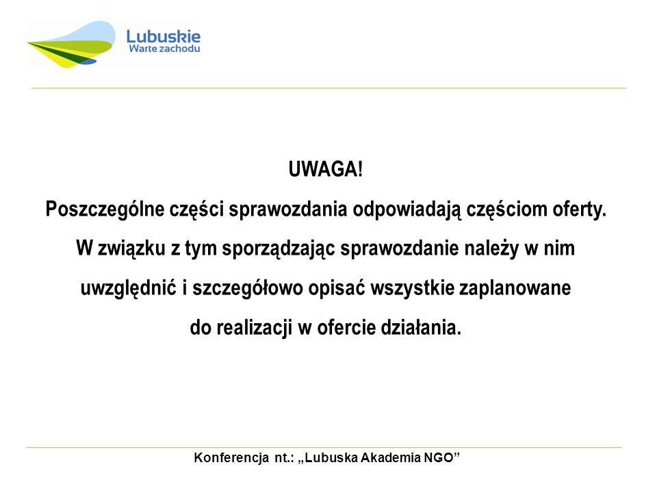 UWAGA! Poszczególne części sprawozdania odpowiadają częściom oferty. W związku z tym sporządzając sprawozdanie należy w nim uwzględnić i szczegółowo o