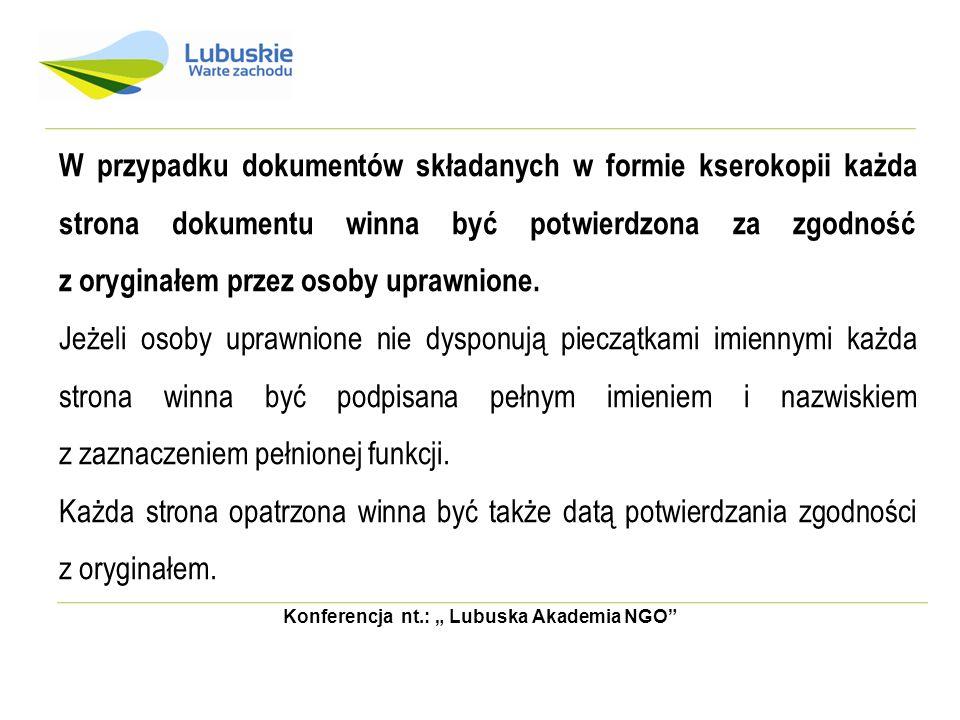 Konferencja nt.: Lubuska Akademia NGO W przypadku dokumentów składanych w formie kserokopii każda strona dokumentu winna być potwierdzona za zgodność
