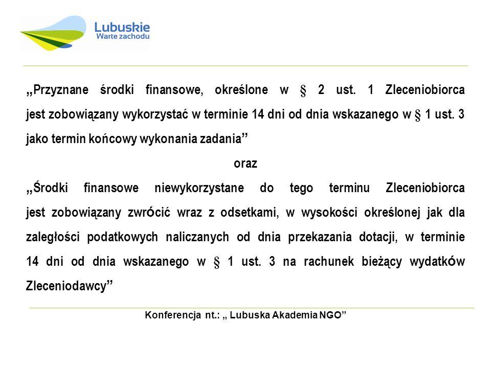 Konferencja nt.: Lubuska Akademia NGO Przyznane środki finansowe, określone w § 2 ust. 1 Zleceniobiorca jest zobowiązany wykorzystać w terminie 14 dni