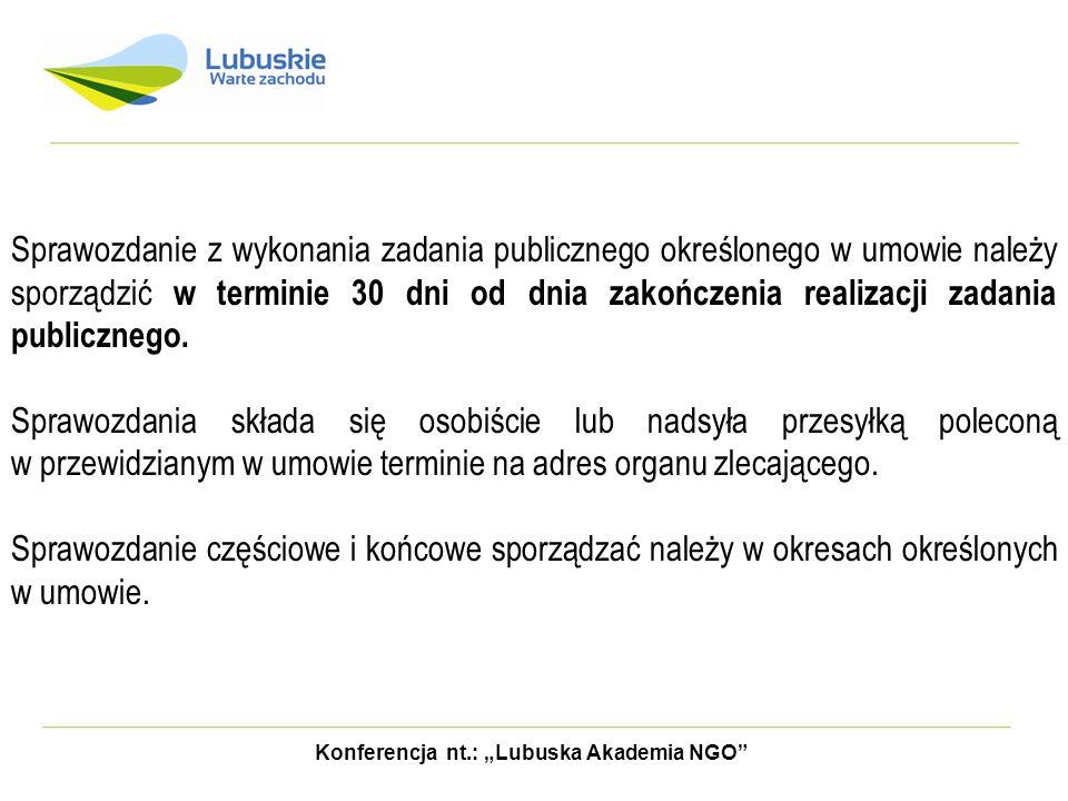 Konferencja nt.: Lubuska Akademia NGO Sprawozdanie z wykonania zadania publicznego określonego w umowie należy sporządzić w terminie 30 dni od dnia za