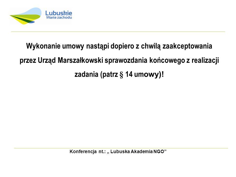 Konferencja nt.: Lubuska Akademia NGO Wykonanie umowy nastąpi dopiero z chwilą zaakceptowania przez Urząd Marszałkowski sprawozdania końcowego z reali