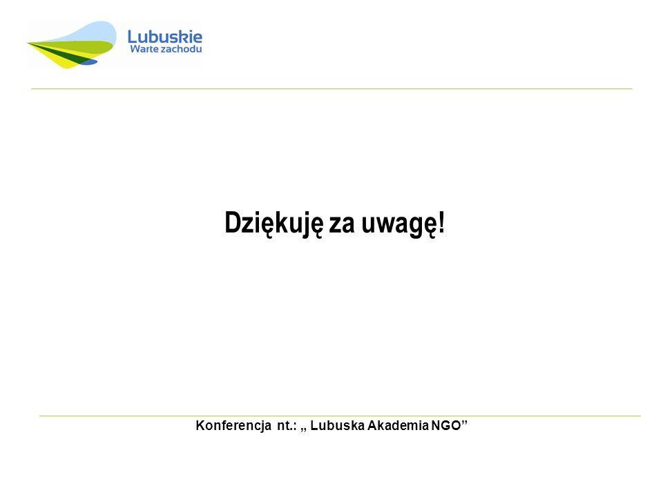 Konferencja nt.: Lubuska Akademia NGO Dziękuję za uwagę!