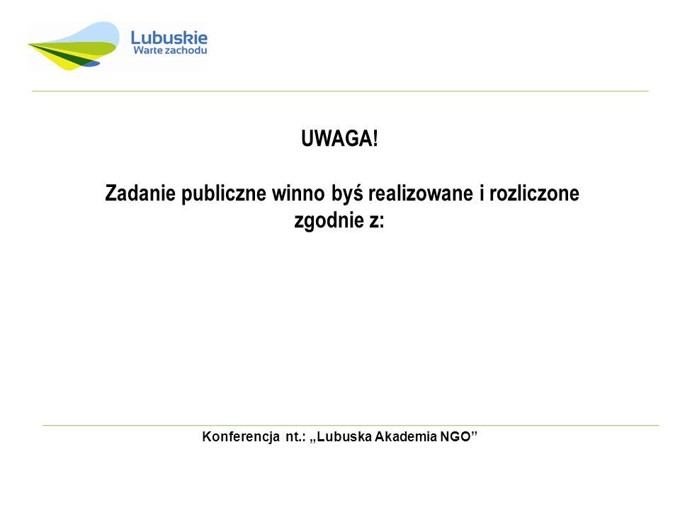 Konferencja nt.: Lubuska Akademia NGO UWAGA! Zadanie publiczne winno byś realizowane i rozliczone zgodnie z: