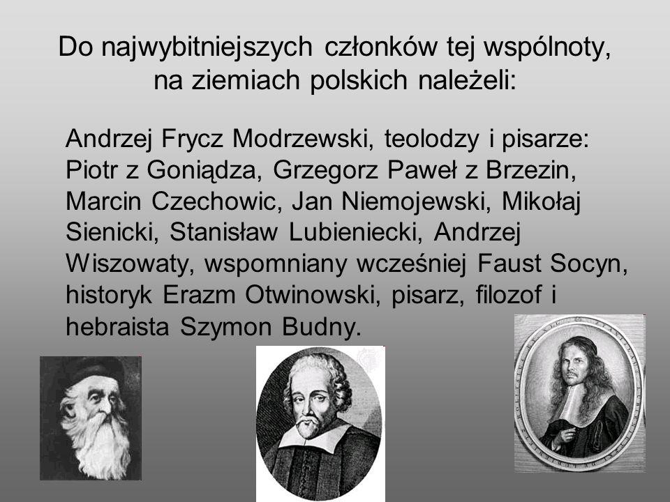 Do najwybitniejszych członków tej wspólnoty, na ziemiach polskich należeli: Andrzej Frycz Modrzewski, teolodzy i pisarze: Piotr z Goniądza, Grzegorz P