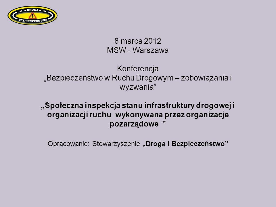 8 marca 2012 MSW - Warszawa Konferencja Bezpieczeństwo w Ruchu Drogowym – zobowiązania i wyzwania Społeczna inspekcja stanu infrastruktury drogowej i