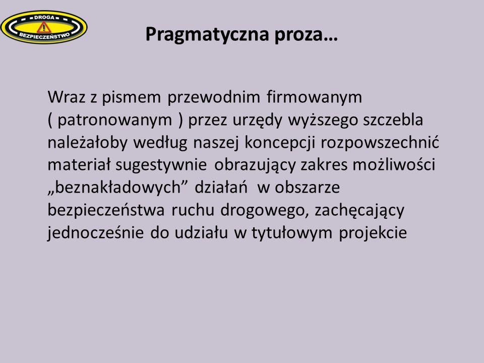 Pragmatyczna proza… Wraz z pismem przewodnim firmowanym ( patronowanym ) przez urzędy wyższego szczebla należałoby według naszej koncepcji rozpowszech