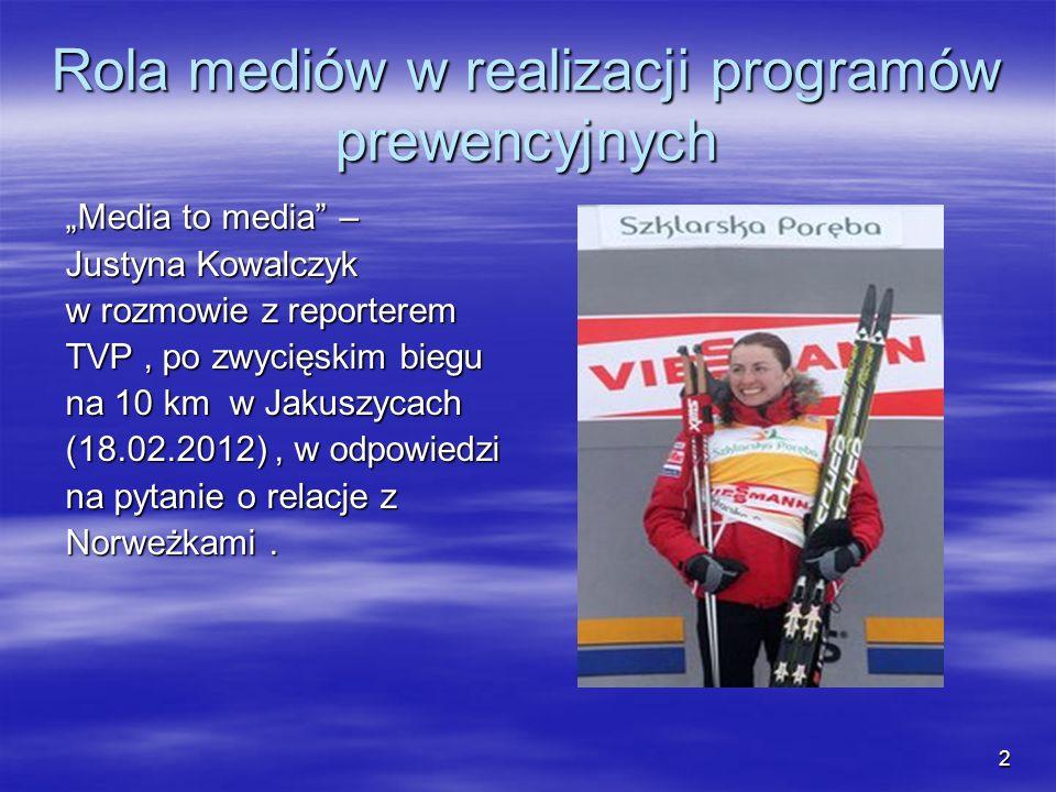 Rola mediów w realizacji programów prewencyjnych Media to media – Media to media – Justyna Kowalczyk Justyna Kowalczyk w rozmowie z reporterem w rozmo
